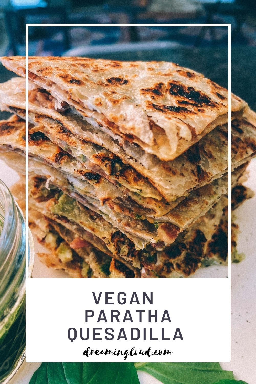 Vegan Paratha Quesadilla | Paratha Quesadilla by popular Maryland Indian food blog, Dreaming Loud: Pinterest image of vegan paratha quesadillas.